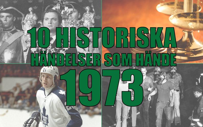 10 historiska händelser som hände 1973